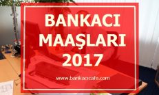 Bankacı Maaşları 2017