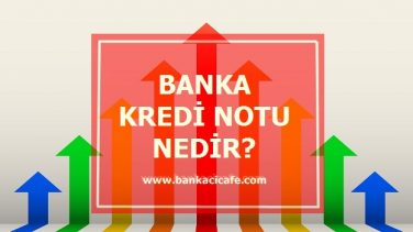 Banka Kredi Notu Ne Demek?