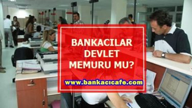 Bankacılar Devlet Memuru Sayılır Mı?