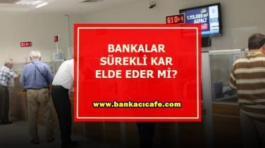 Bankalar Sürekli Kar Elde Eder Mi?