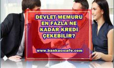 Devlet Memurları Ne Kadar Kredi Çekebilir?