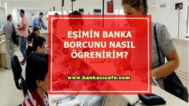 Eşimin Banka Borcunu Nasıl Öğrenirim ?