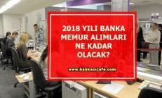 2018 Yılı Banka Memur Alımları Ne Kadar Olacak?