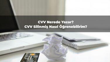 CVV Nerede Yazar? CVV Silinmiş Nasıl Öğrenebilirim?
