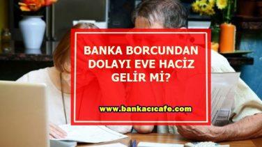 Banka Borcundan Dolayı Eve Haciz Gelir Mi?
