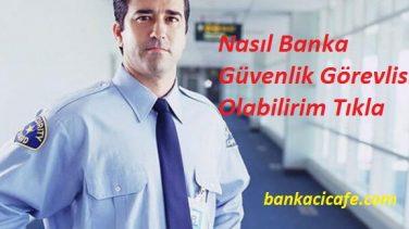 Banka Güvenlik Görevlisi Nasıl Olabilirim?