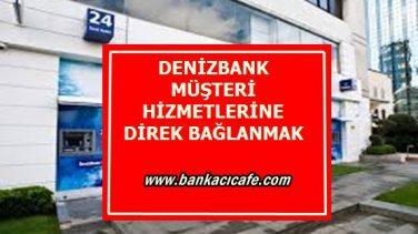 Deniz Bank Müşteri Hizmetlerine Direk Bağlanma